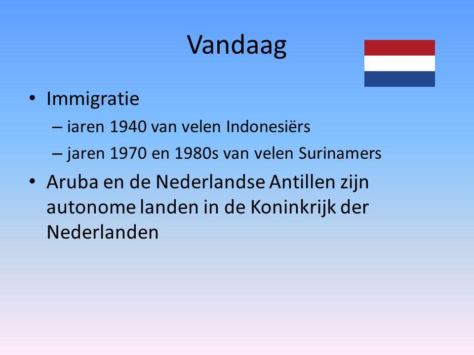 Vandaag Immigratie – iaren 1940 van velen Indonesiërs – jaren 1970 en 1980s van velen Surinamers Aruba en de Nederlandse Antillen zijn autonome landen in de Koninkrijk der Nederlanden
