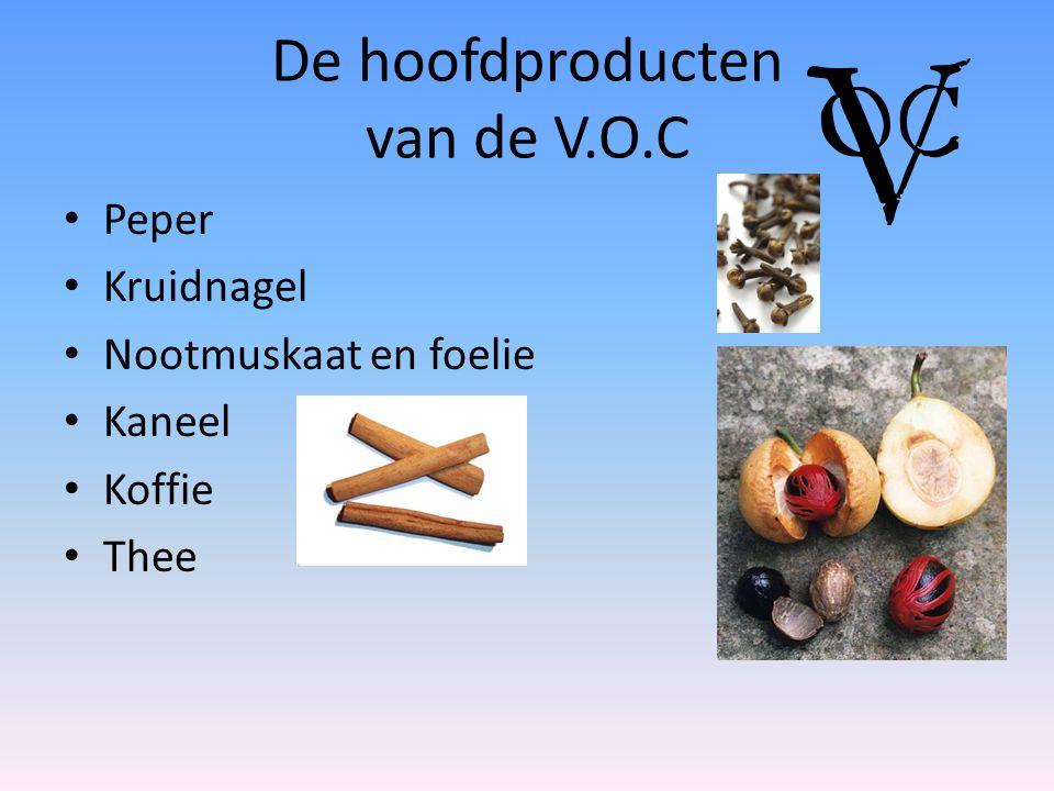 De hoofdproducten van de V.O.C Peper Kruidnagel Nootmuskaat en foelie Kaneel Koffie Thee