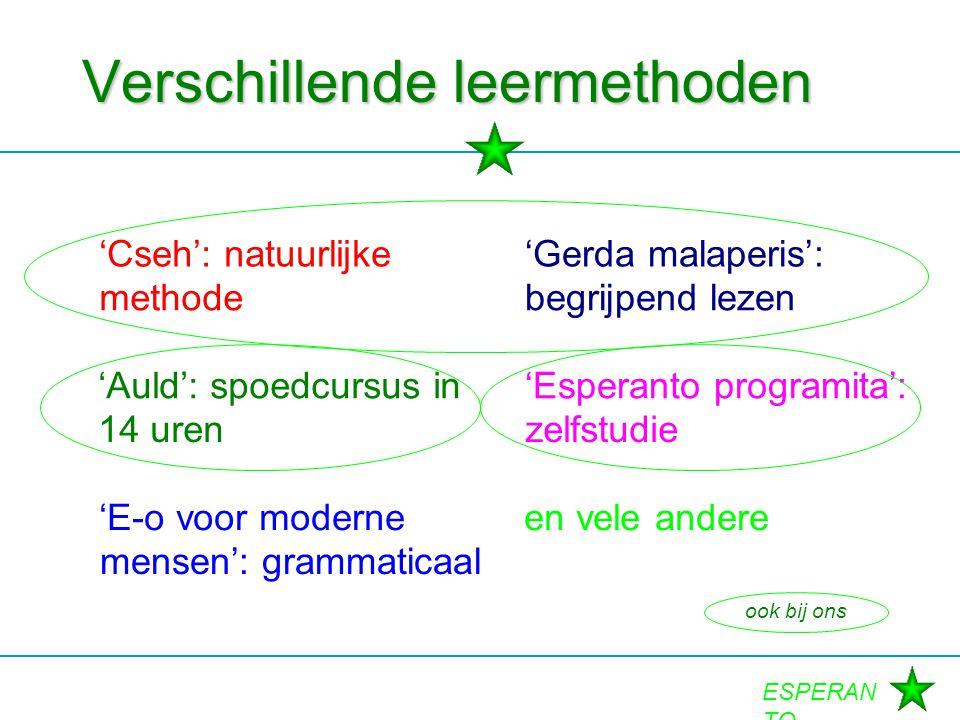 ESPERAN TO Verschillende leermethoden 'Cseh': natuurlijke methode 'Gerda malaperis': begrijpend lezen 'Esperanto programita': zelfstudie 'E-o voor mod