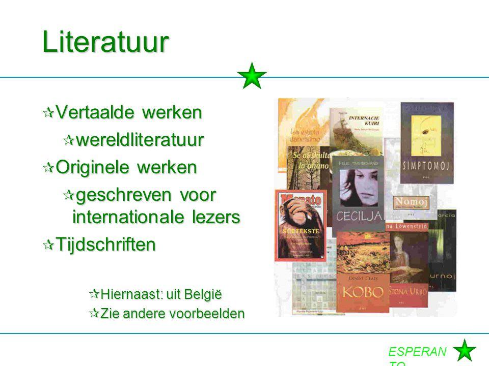 ESPERAN TO Literatuur  Vertaalde werken  wereldliteratuur  Originele werken  geschreven voor internationale lezers  Tijdschriften  Hiernaast: ui
