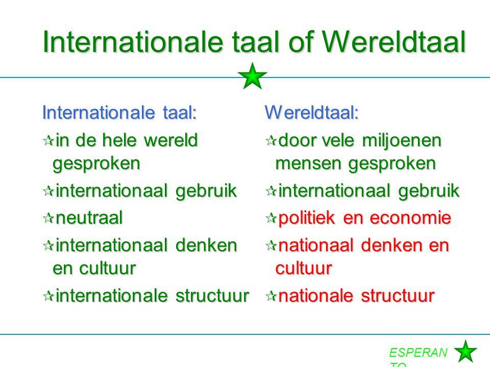 ESPERAN TO Internationale taal: kenmerken  neutraal  relatief gemakkelijk  internationale structuur  internationale cultuur  ruim gesproken  internationaal denken  tolerantie bevorderen ?
