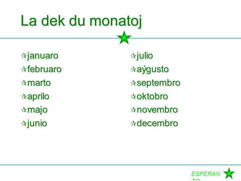 ESPERAN TO La dek du monatoj  januaro  februaro  marto  aprilo  majo  junio  julio  aýgusto  septembro  oktobro  novembro  decembro