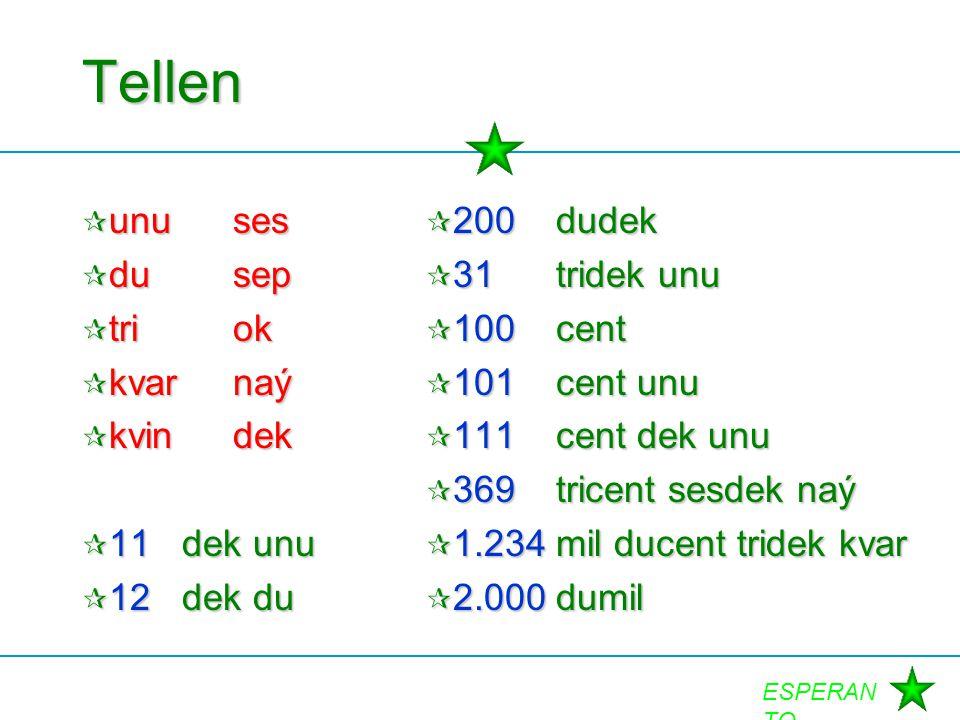 ESPERAN TO Tellen  unuses  dusep  triok  kvarnaý  kvindek  11dek unu  12dek du  200dudek  31tridek unu  100cent  101cent unu  111cent dek