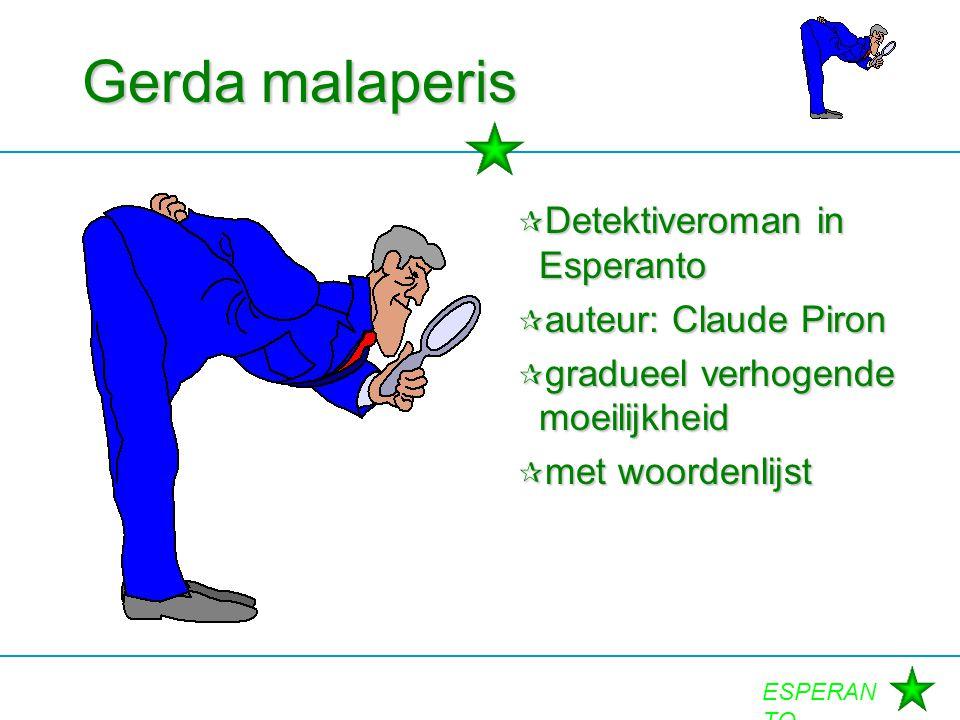 Gerda malaperis  Detektiveroman in Esperanto  auteur: Claude Piron  gradueel verhogende moeilijkheid  met woordenlijst