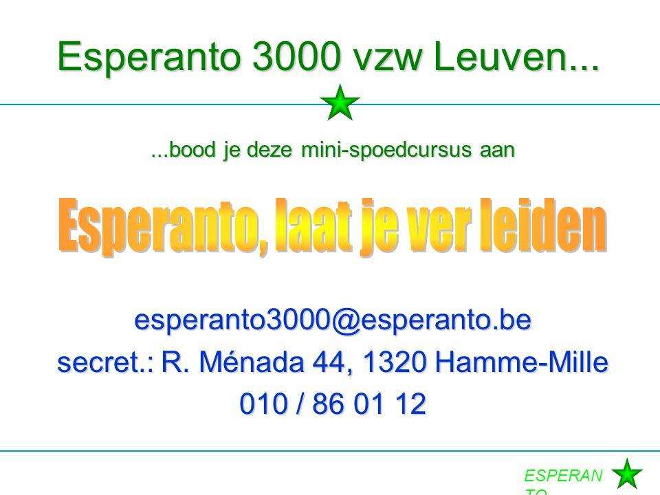 ESPERAN TO Esperanto 3000 vzw Leuven......bood je deze mini-spoedcursus aan esperanto3000@esperanto.be secret.: R. Ménada 44, 1320 Hamme-Mille 010 / 8