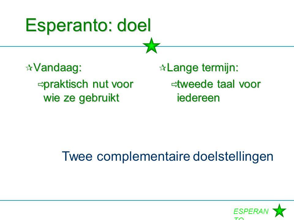ESPERAN TO Esperanto: doel  Vandaag:  praktisch nut voor wie ze gebruikt  Lange termijn:  tweede taal voor iedereen Twee complementaire doelstelli