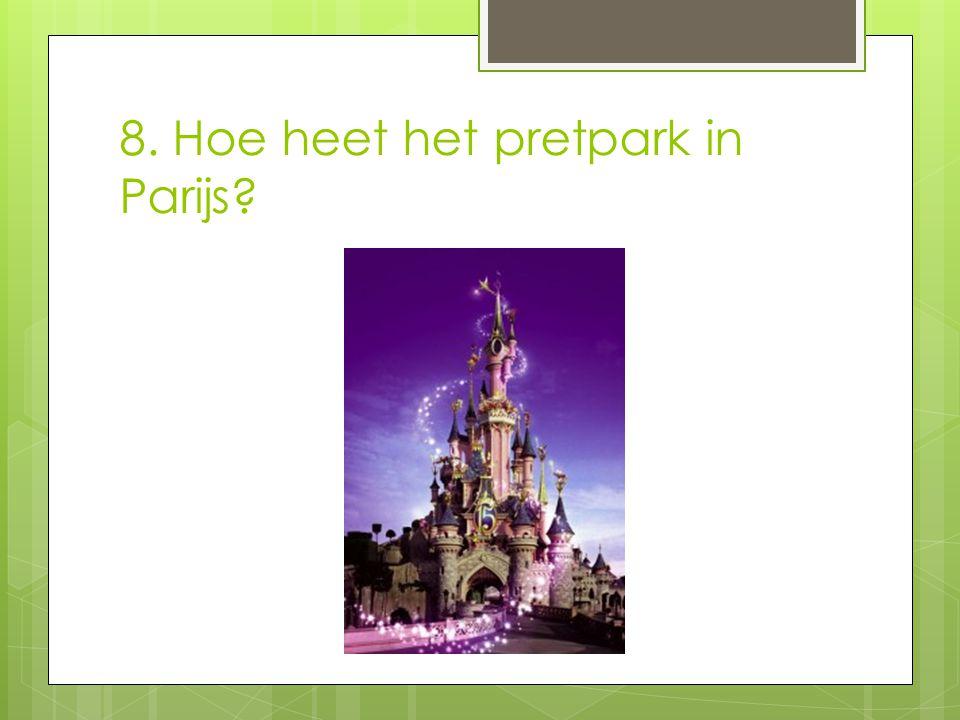 8. Hoe heet het pretpark in Parijs?