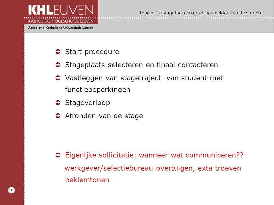 10 Procedure stagetoekenning en aanmelden van de student ÜStart procedure ÜStageplaats selecteren en finaal contacteren ÜVastleggen van stagetraject v