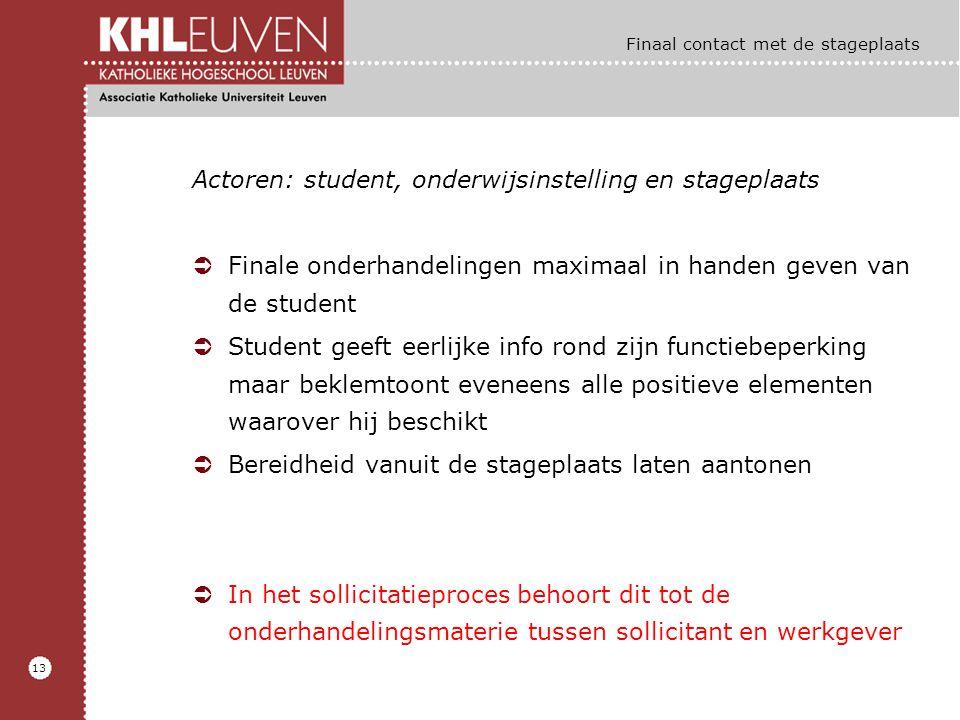 13 Finaal contact met de stageplaats Actoren: student, onderwijsinstelling en stageplaats ÜFinale onderhandelingen maximaal in handen geven van de stu