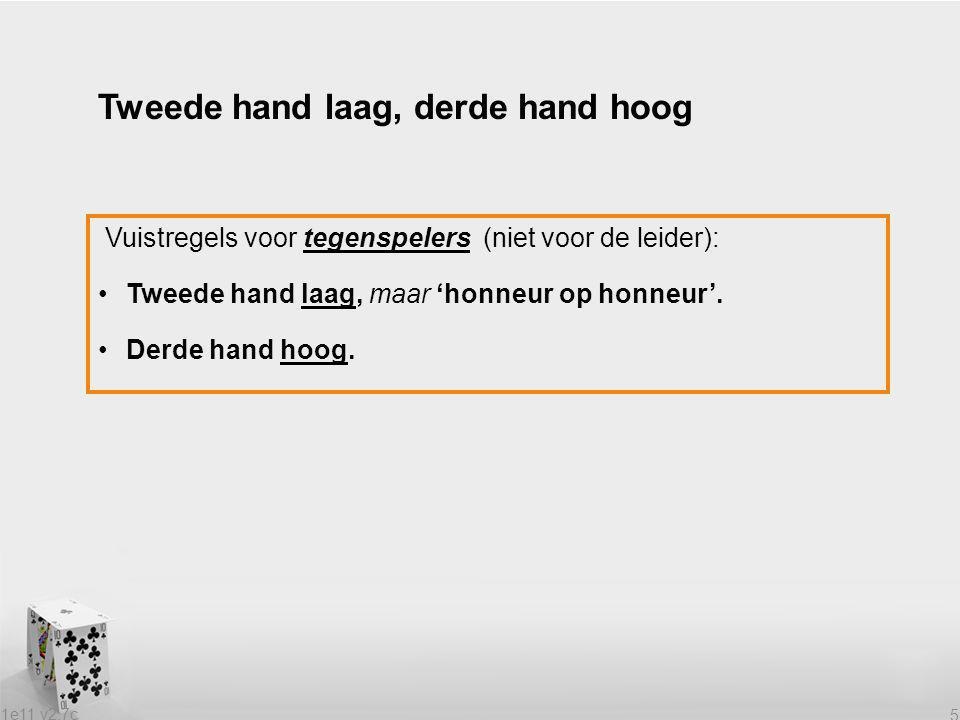 1e11 v2.7c 5 Tweede hand laag, derde hand hoog Vuistregels voor tegenspelers (niet voor de leider): Tweede hand laag, maar 'honneur op honneur'.
