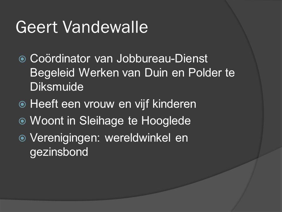 Geert Vandewalle  Coördinator van Jobbureau-Dienst Begeleid Werken van Duin en Polder te Diksmuide  Heeft een vrouw en vijf kinderen  Woont in Sleihage te Hooglede  Verenigingen: wereldwinkel en gezinsbond