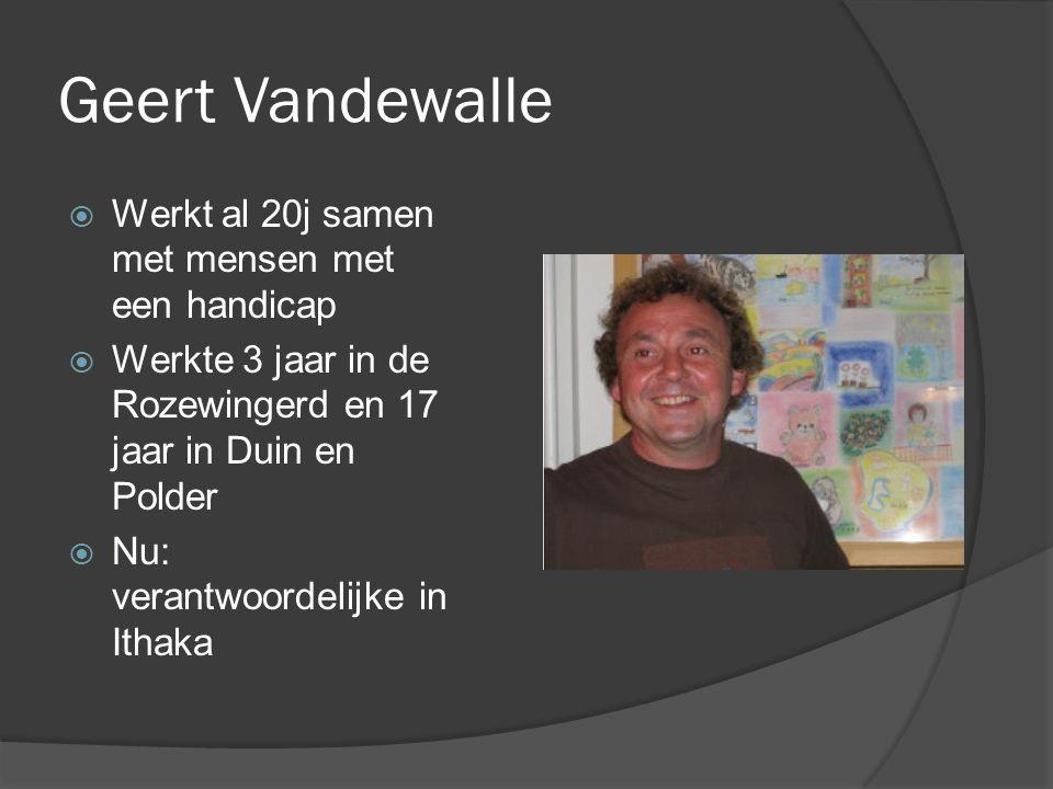 Geert Vandewalle  Werkt al 20j samen met mensen met een handicap  Werkte 3 jaar in de Rozewingerd en 17 jaar in Duin en Polder  Nu: verantwoordelijke in Ithaka