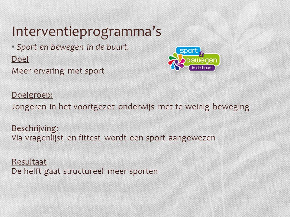 Interventieprogramma's Sport en bewegen in de buurt. Doel Meer ervaring met sport Doelgroep: Jongeren in het voortgezet onderwijs met te weinig bewegi