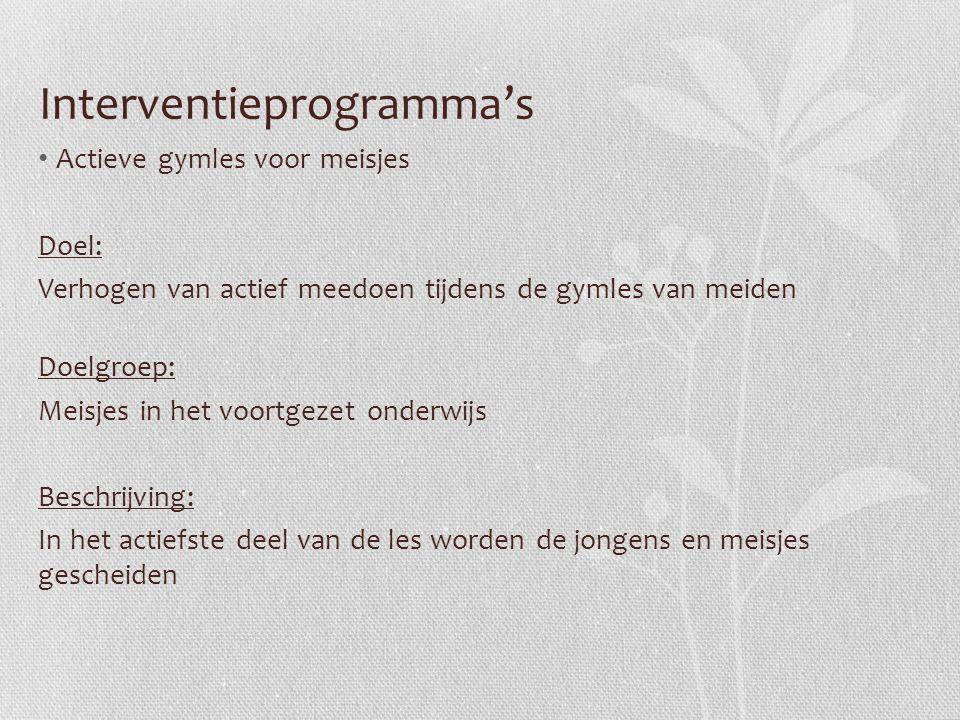 Interventieprogramma's Actieve gymles voor meisjes Doel: Verhogen van actief meedoen tijdens de gymles van meiden Doelgroep: Meisjes in het voortgezet