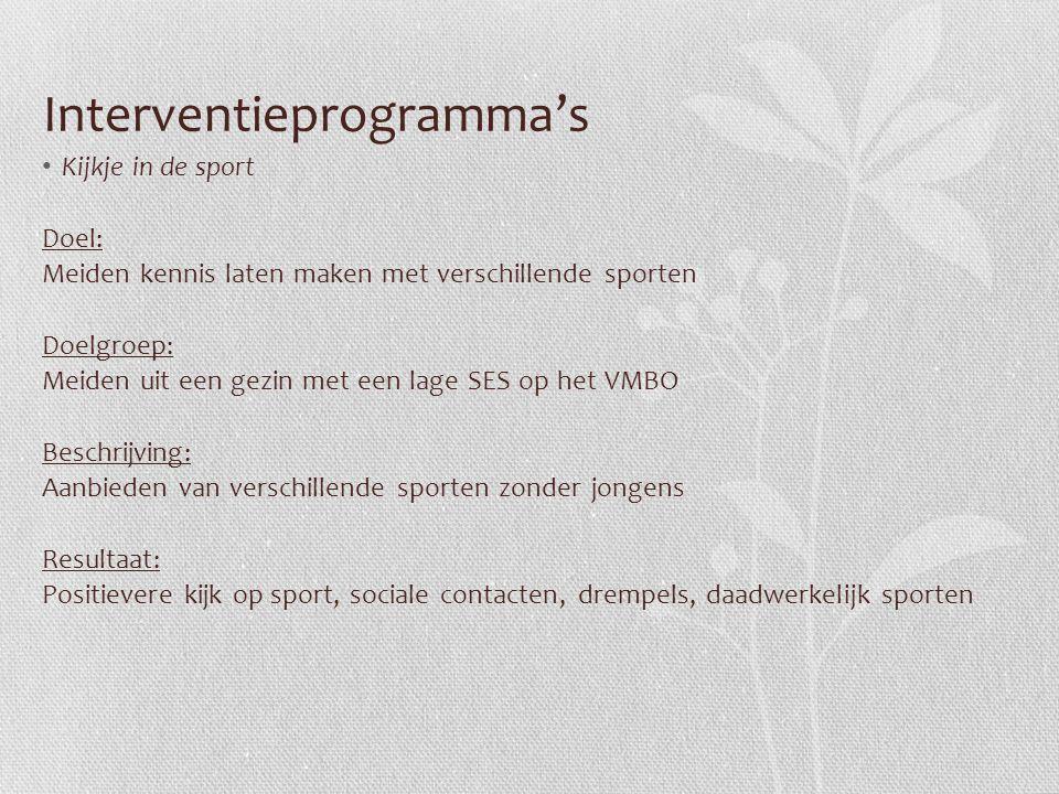 Interventieprogramma's Kijkje in de sport Doel: Meiden kennis laten maken met verschillende sporten Doelgroep: Meiden uit een gezin met een lage SES o