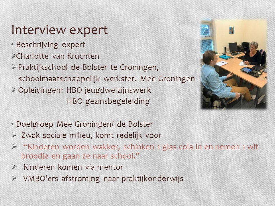 Interview expert Beschrijving expert  Charlotte van Kruchten  Praktijkschool de Bolster te Groningen, schoolmaatschappelijk werkster. Mee Groningen