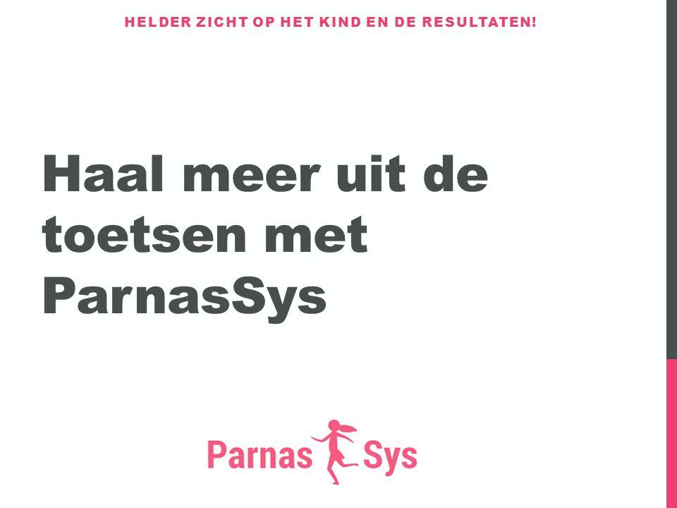 Haal meer uit de toetsen met ParnasSys HELDER ZICHT OP HET KIND EN DE RESULTATEN!