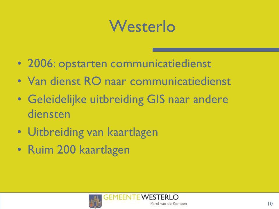 10 Westerlo 2006: opstarten communicatiedienst Van dienst RO naar communicatiedienst Geleidelijke uitbreiding GIS naar andere diensten Uitbreiding van kaartlagen Ruim 200 kaartlagen