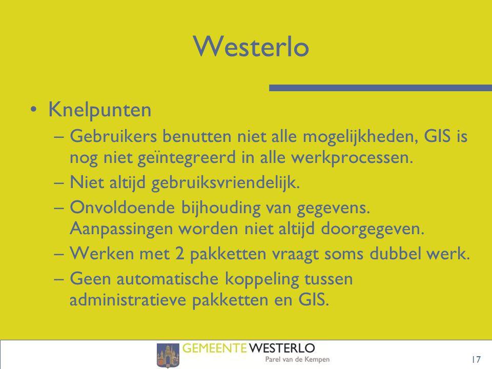 17 Westerlo Knelpunten –Gebruikers benutten niet alle mogelijkheden, GIS is nog niet geïntegreerd in alle werkprocessen.