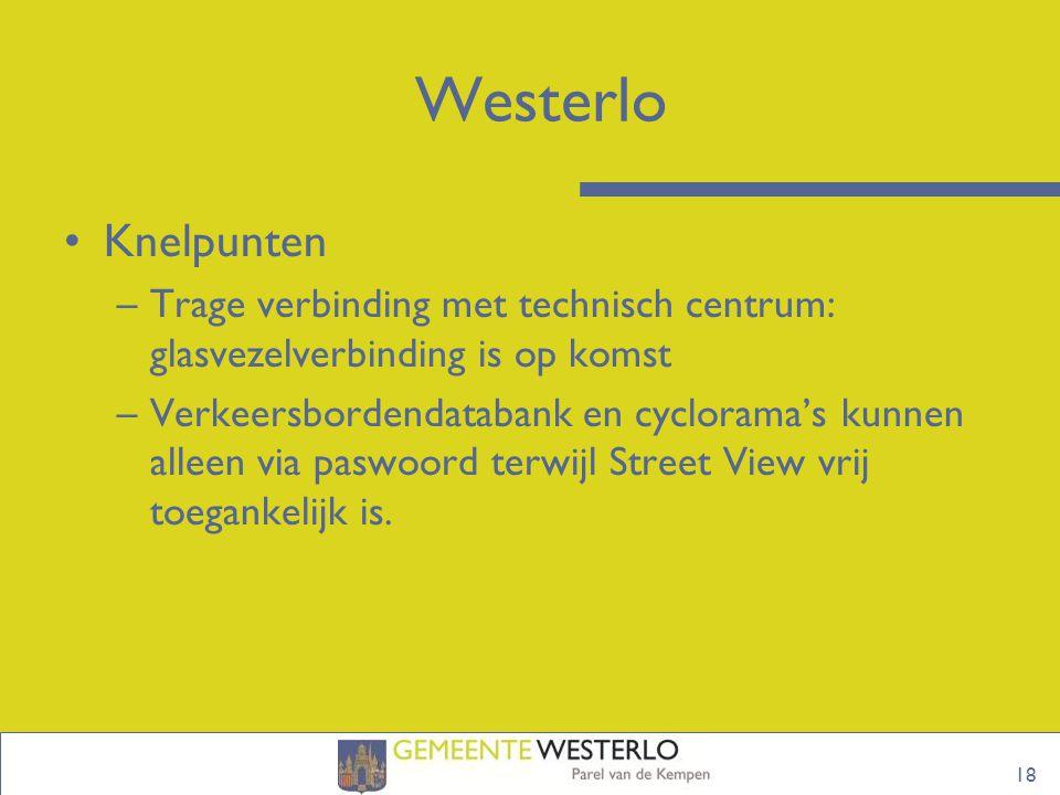18 Westerlo Knelpunten –Trage verbinding met technisch centrum: glasvezelverbinding is op komst –Verkeersbordendatabank en cyclorama's kunnen alleen via paswoord terwijl Street View vrij toegankelijk is.