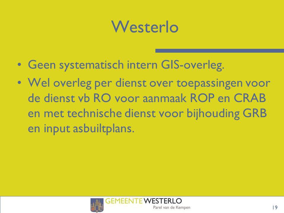19 Westerlo Geen systematisch intern GIS-overleg. Wel overleg per dienst over toepassingen voor de dienst vb RO voor aanmaak ROP en CRAB en met techni