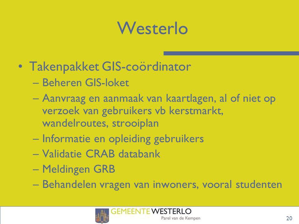 20 Westerlo Takenpakket GIS-coördinator –Beheren GIS-loket –Aanvraag en aanmaak van kaartlagen, al of niet op verzoek van gebruikers vb kerstmarkt, wa