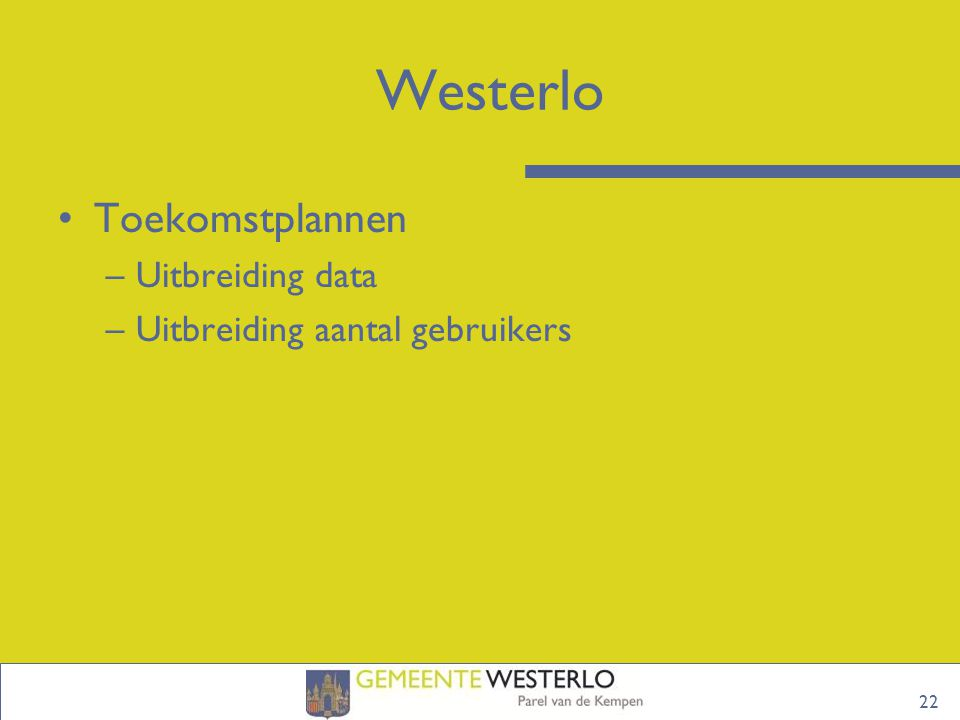 22 Westerlo Toekomstplannen –Uitbreiding data –Uitbreiding aantal gebruikers