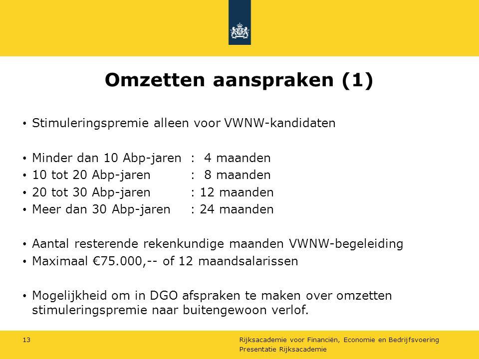 Rijksacademie voor Financiën, Economie en Bedrijfsvoering Omzetten aanspraken (1) Stimuleringspremie alleen voor VWNW-kandidaten Minder dan 10 Abp-jar