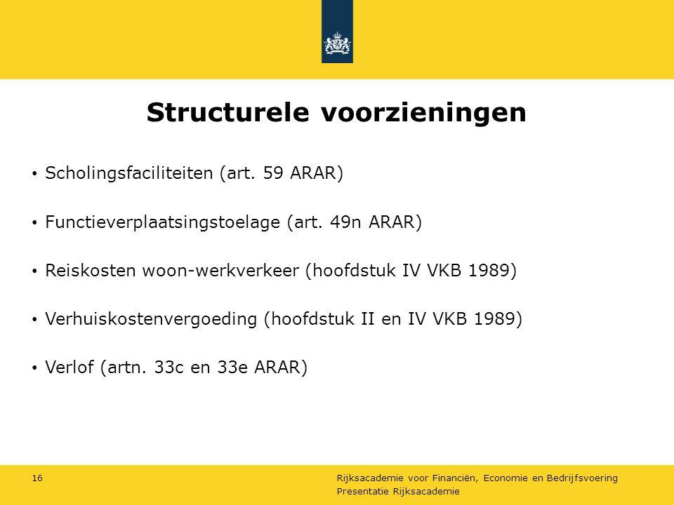 Rijksacademie voor Financiën, Economie en Bedrijfsvoering Structurele voorzieningen Scholingsfaciliteiten (art. 59 ARAR) Functieverplaatsingstoelage (