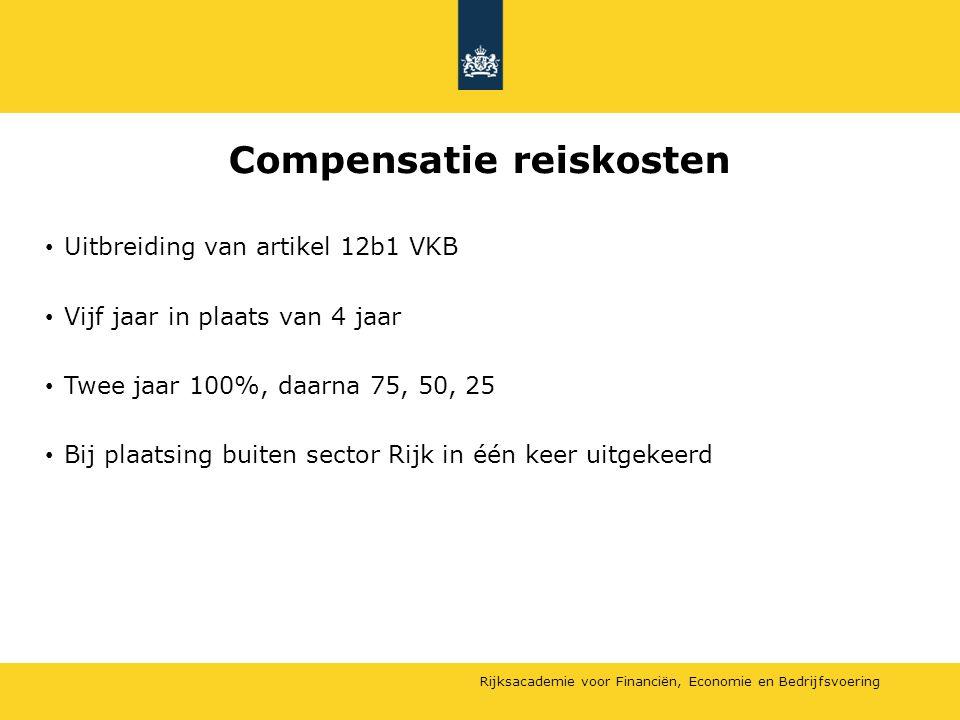 Rijksacademie voor Financiën, Economie en Bedrijfsvoering Compensatie reiskosten Uitbreiding van artikel 12b1 VKB Vijf jaar in plaats van 4 jaar Twee