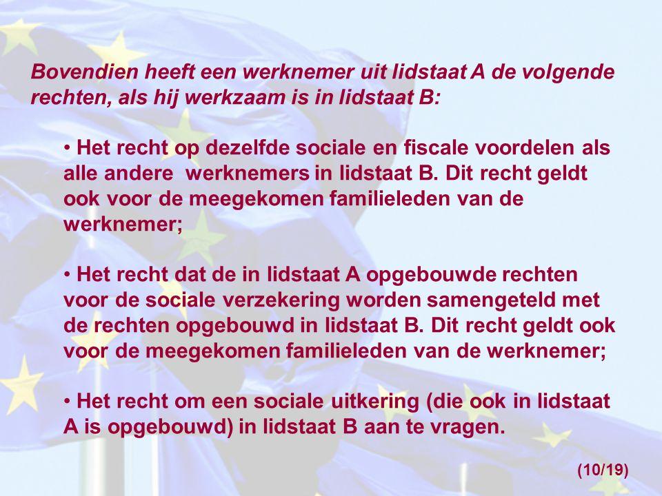 Bovendien heeft een werknemer uit lidstaat A de volgende rechten, als hij werkzaam is in lidstaat B: Het recht op dezelfde sociale en fiscale voordele