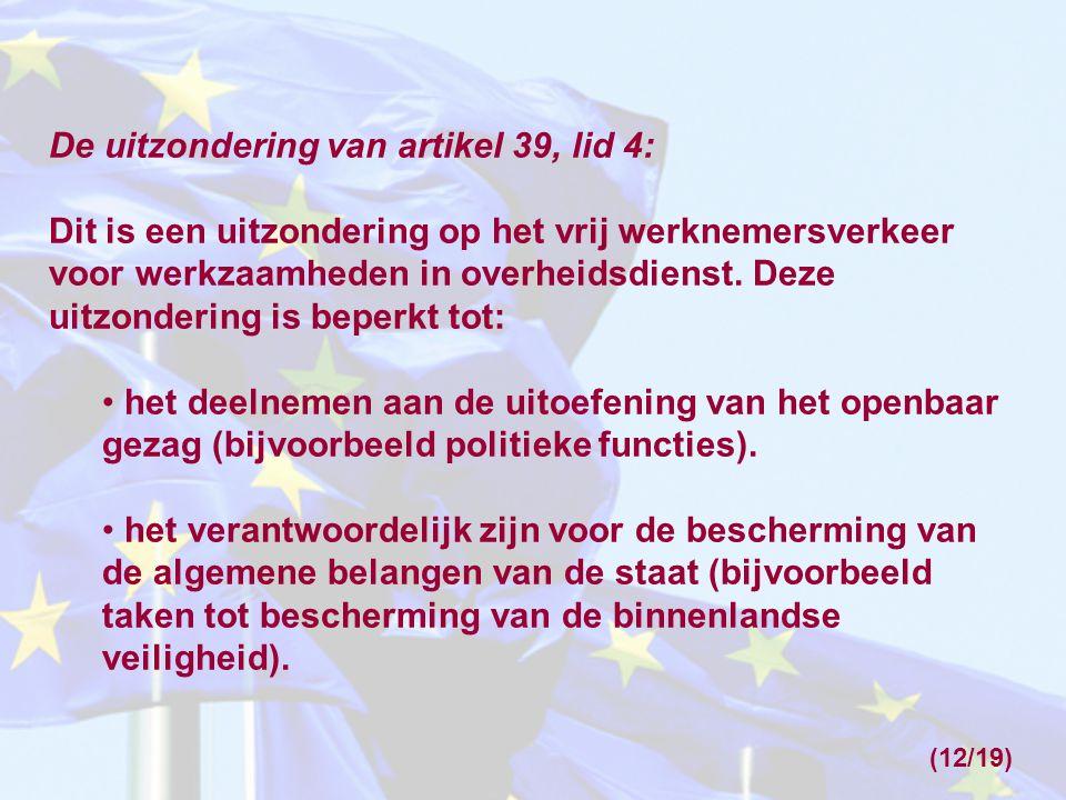 De uitzondering van artikel 39, lid 4: Dit is een uitzondering op het vrij werknemersverkeer voor werkzaamheden in overheidsdienst. Deze uitzondering