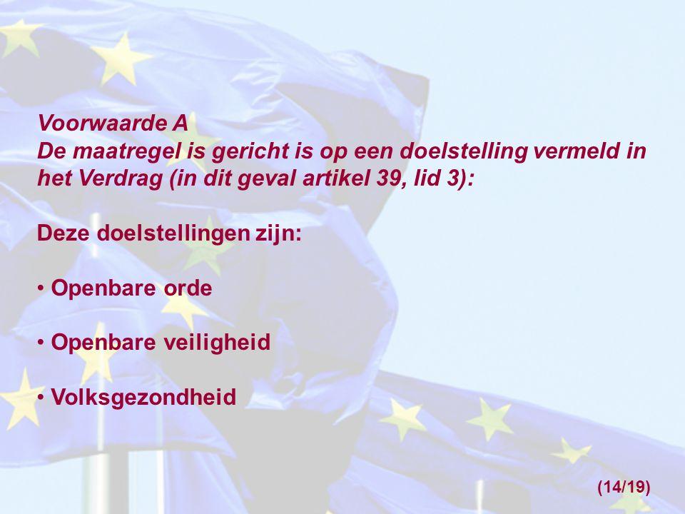 Voorwaarde A De maatregel is gericht is op een doelstelling vermeld in het Verdrag (in dit geval artikel 39, lid 3): Deze doelstellingen zijn: Openbar
