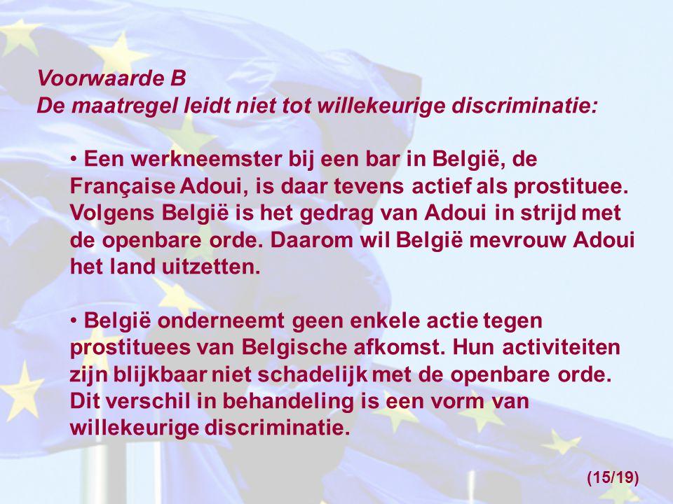 Voorwaarde B De maatregel leidt niet tot willekeurige discriminatie: Een werkneemster bij een bar in België, de Française Adoui, is daar tevens actief