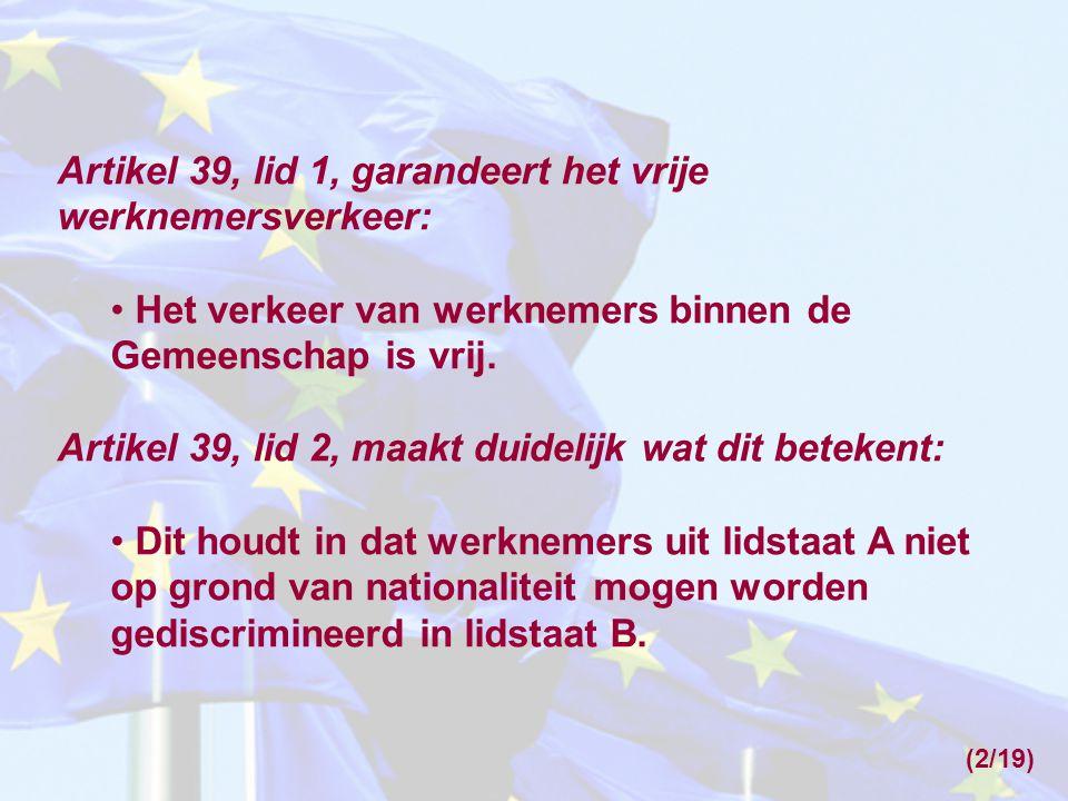 (2/19) Artikel 39, lid 1, garandeert het vrije werknemersverkeer: Het verkeer van werknemers binnen de Gemeenschap is vrij. Artikel 39, lid 2, maakt d