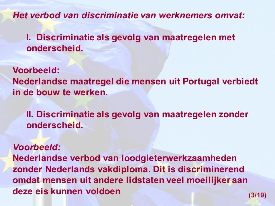 Het verbod van discriminatie van werknemers omvat: I. Discriminatie als gevolg van maatregelen met onderscheid. Voorbeeld: Nederlandse maatregel die m