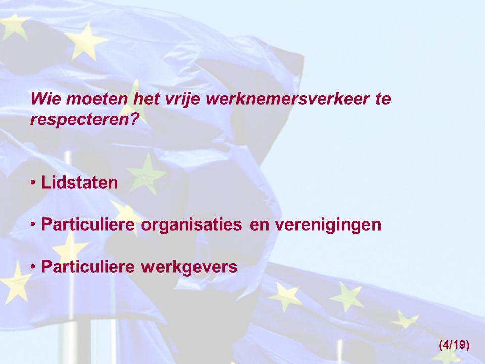 Wie moeten het vrije werknemersverkeer te respecteren? Lidstaten Particuliere organisaties en verenigingen Particuliere werkgevers (4/19)