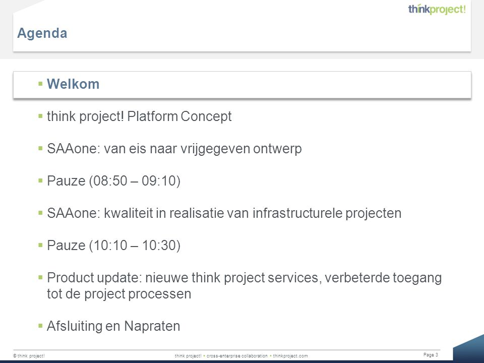 © think project!think project!  cross-enterprise collaboration  thinkproject.com Page 3 Agenda  Welkom  think project! Platform Concept  SAAone: