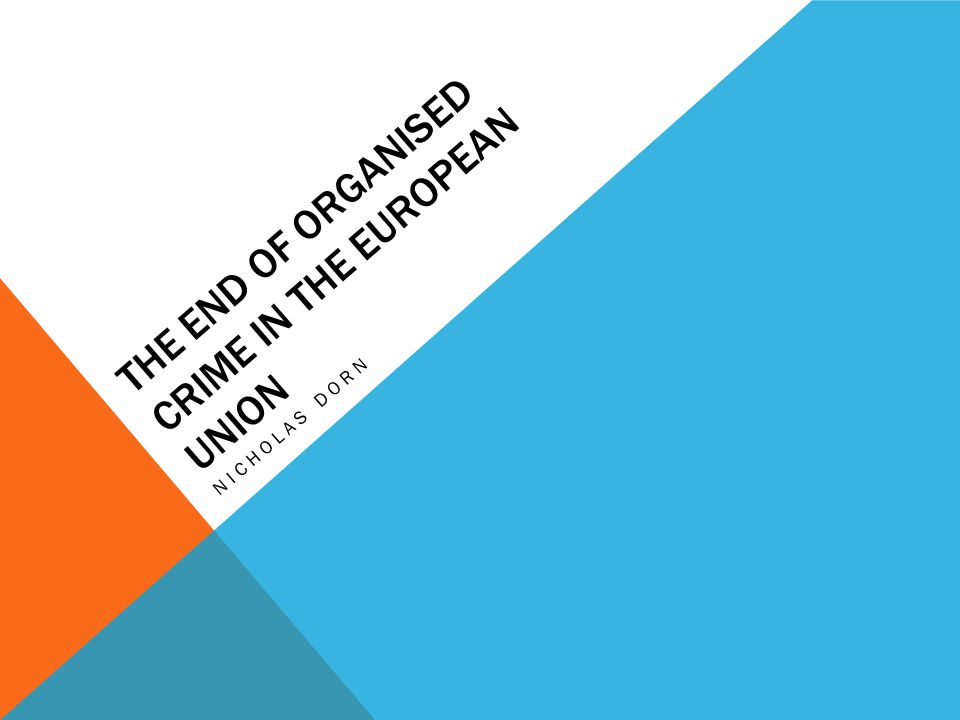 THE END OF ORGANISED CRIME IN THE EUROPEAN UNION NICHOLAS DORN