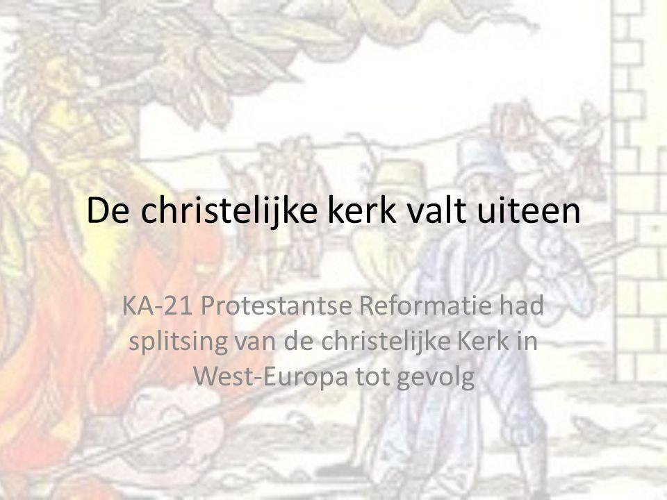 De christelijke kerk valt uiteen KA-21 Protestantse Reformatie had splitsing van de christelijke Kerk in West-Europa tot gevolg