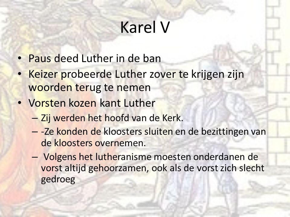 Karel V Paus deed Luther in de ban Keizer probeerde Luther zover te krijgen zijn woorden terug te nemen Vorsten kozen kant Luther – Zij werden het hoofd van de Kerk.