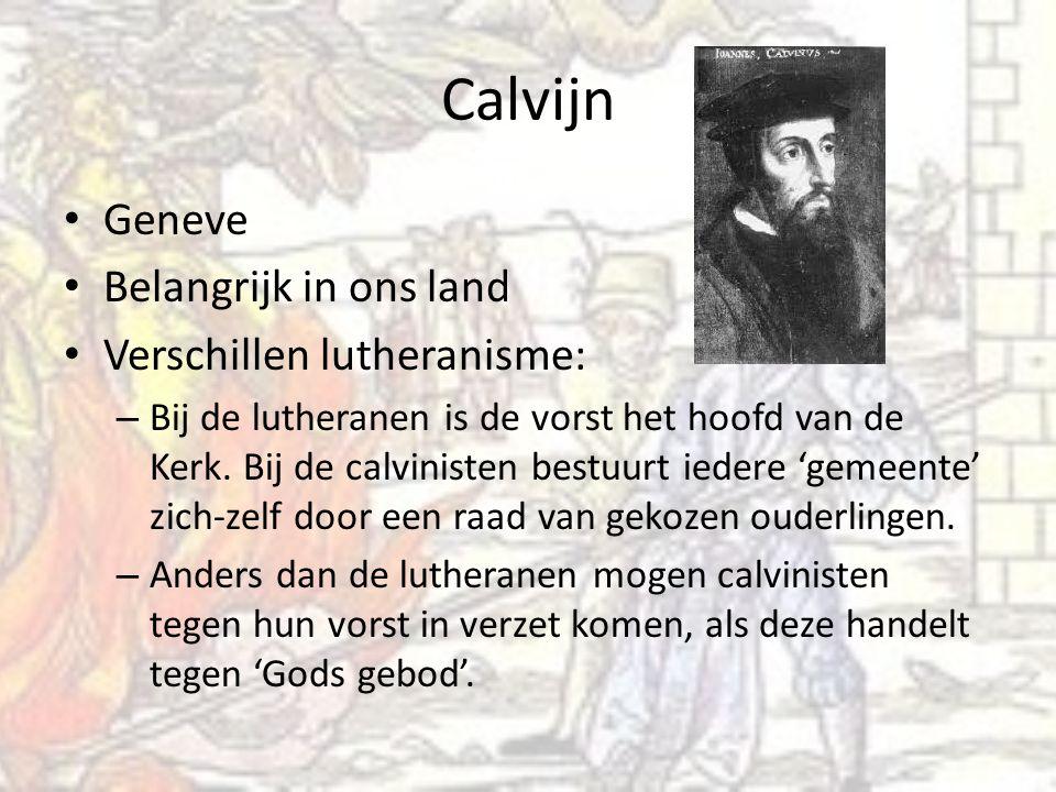 Calvijn Geneve Belangrijk in ons land Verschillen lutheranisme: – Bij de lutheranen is de vorst het hoofd van de Kerk.