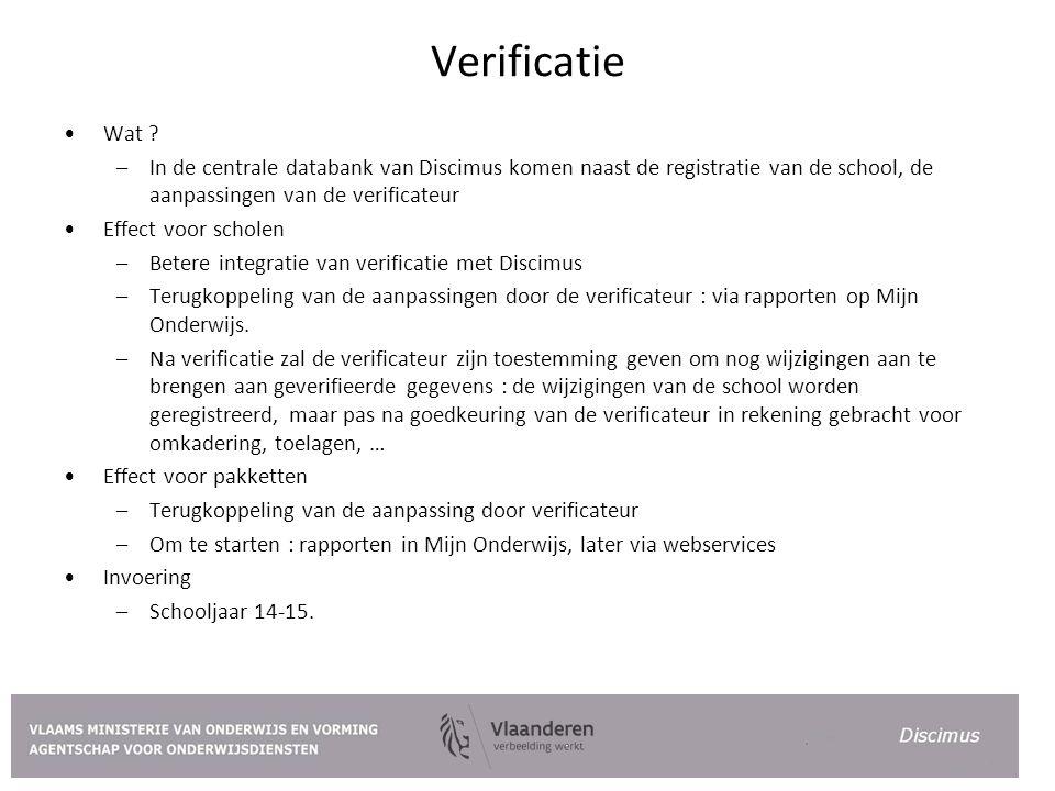 Verificatie Wat ? –In de centrale databank van Discimus komen naast de registratie van de school, de aanpassingen van de verificateur Effect voor scho