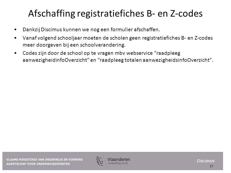 Afschaffing registratiefiches B- en Z-codes Dankzij Discimus kunnen we nog een formulier afschaffen. Vanaf volgend schooljaar moeten de scholen geen r