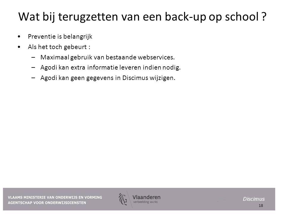 Wat bij terugzetten van een back-up op school ? Preventie is belangrijk Als het toch gebeurt : –Maximaal gebruik van bestaande webservices. –Agodi kan