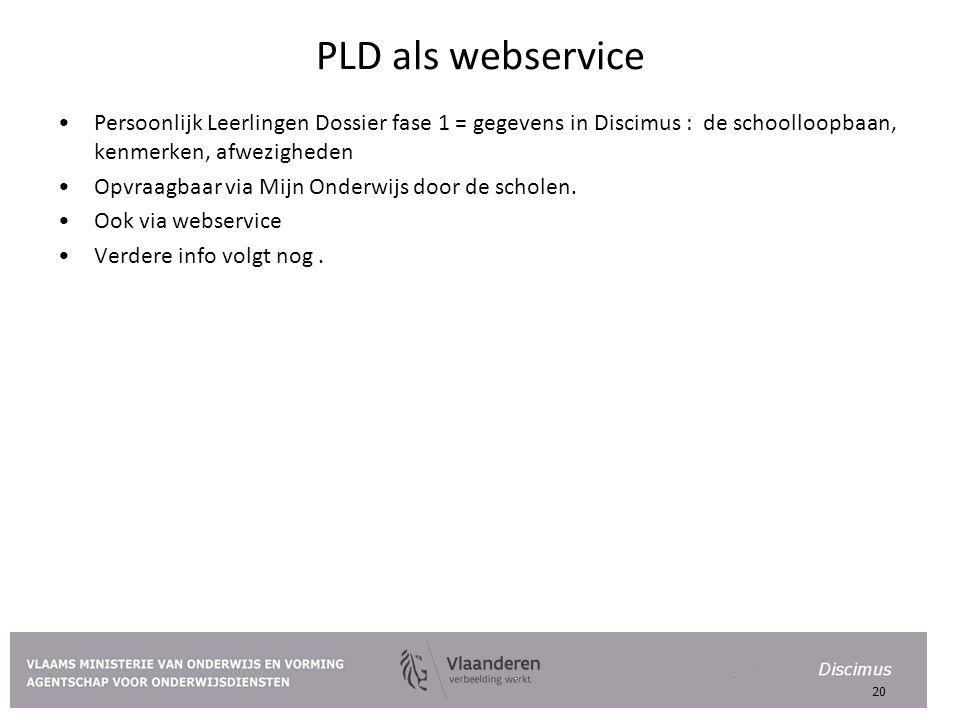 PLD als webservice Persoonlijk Leerlingen Dossier fase 1 = gegevens in Discimus : de schoolloopbaan, kenmerken, afwezigheden Opvraagbaar via Mijn Onderwijs door de scholen.