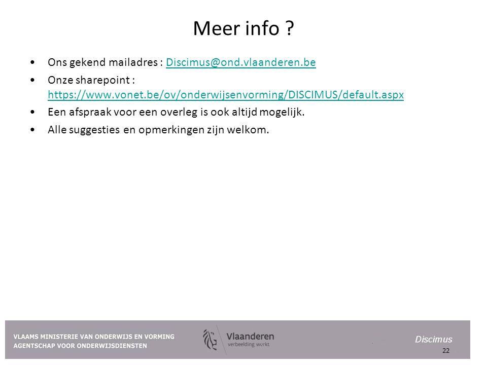Meer info ? Ons gekend mailadres : Discimus@ond.vlaanderen.beDiscimus@ond.vlaanderen.be Onze sharepoint : https://www.vonet.be/ov/onderwijsenvorming/D