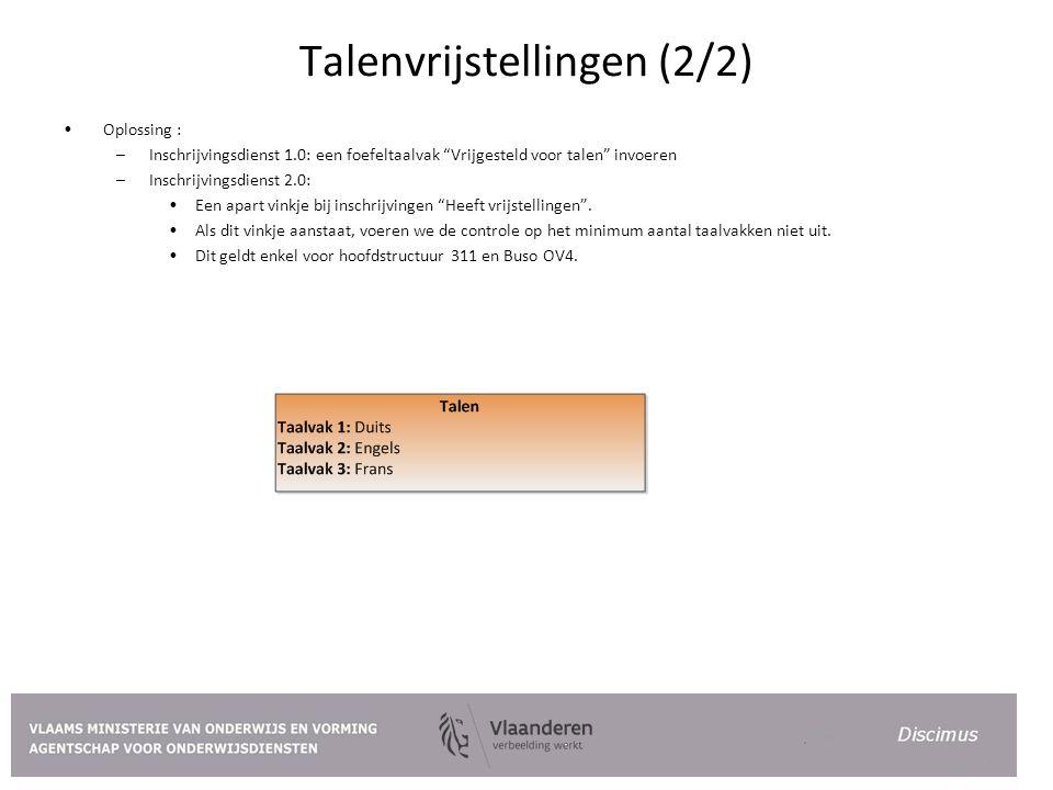 Talenvrijstellingen (2/2) Oplossing : –Inschrijvingsdienst 1.0: een foefeltaalvak Vrijgesteld voor talen invoeren –Inschrijvingsdienst 2.0: Een apart vinkje bij inschrijvingen Heeft vrijstellingen .