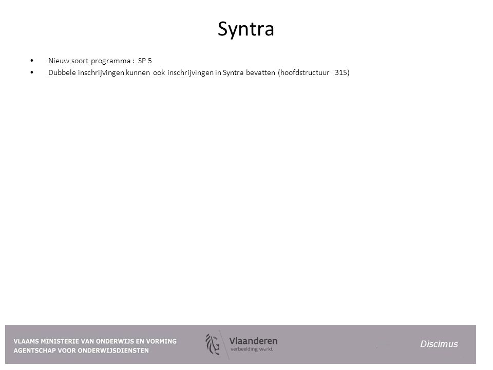 Syntra Nieuw soort programma : SP 5 Dubbele inschrijvingen kunnen ook inschrijvingen in Syntra bevatten (hoofdstructuur 315)
