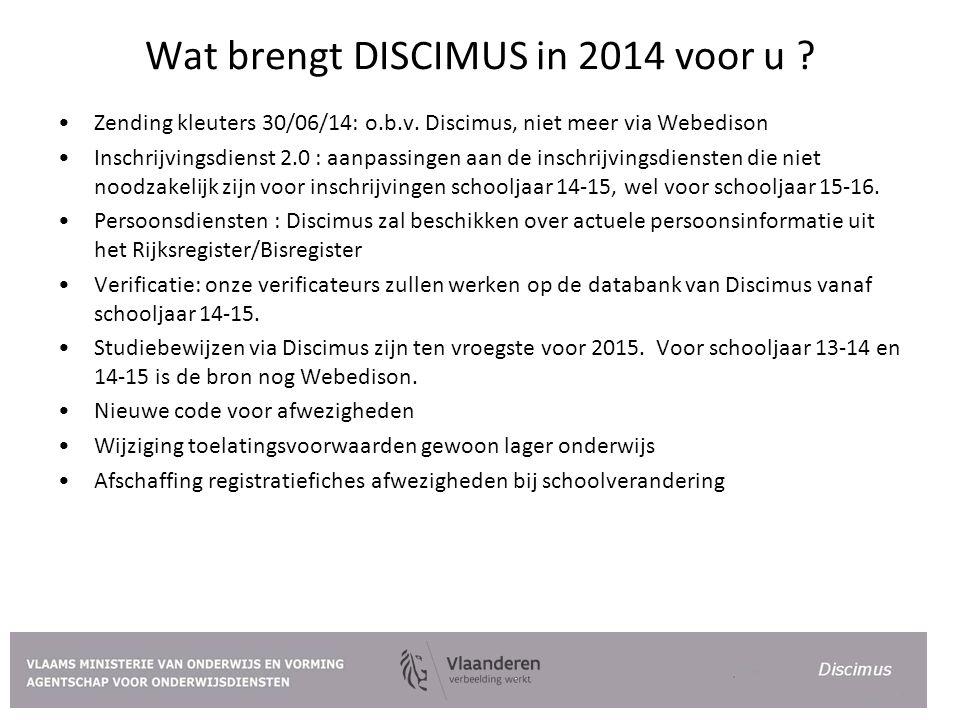 Wat brengt DISCIMUS in 2014 voor u ? Zending kleuters 30/06/14: o.b.v. Discimus, niet meer via Webedison Inschrijvingsdienst 2.0 : aanpassingen aan de